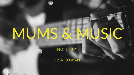 Mums and Music | Lisa Cowan