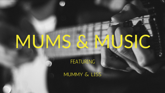 Mums and Music | Mummy & Liss