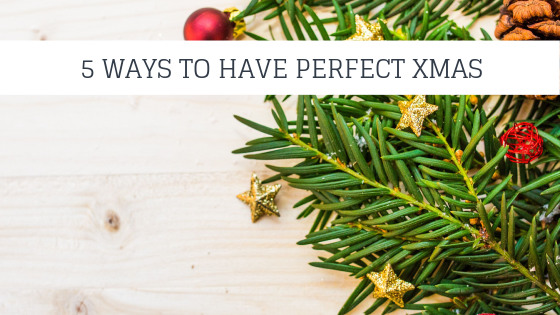 5 ways to have the perfect Christmas