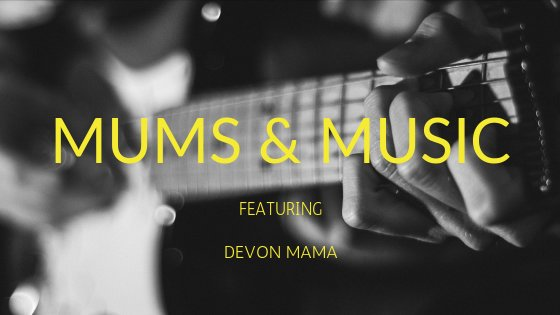 Mums and Music | Devon Mama