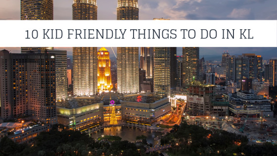 10 KIDS FRIENDLY THINGS TO DO IN KUALA LUMPUR