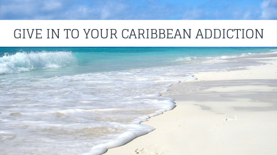 Give In To Your Caribbean Addiction